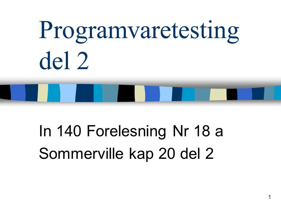 1 Programvaretesting del 2 In 140 Forelesning Nr 18 a Sommerville kap 20 del 2