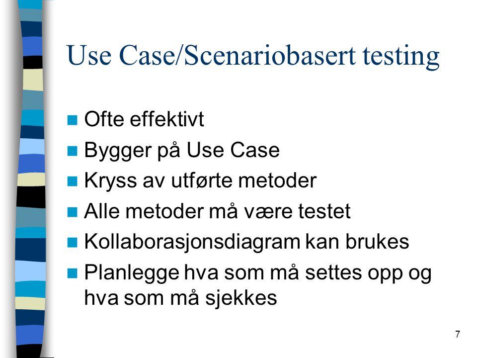 7 Use Case/Scenariobasert testing Ofte effektivt Bygger på Use Case Kryss av utførte metoder Alle metoder må være testet Kollaborasjonsdiagram kan bru