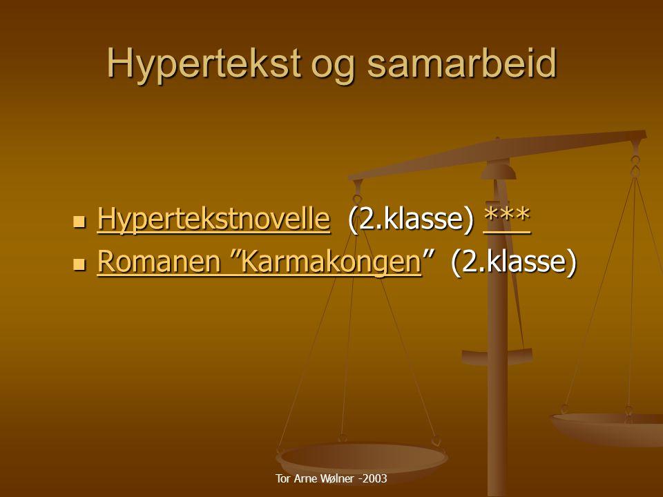 Tor Arne Wølner -2003 Hypertekst og samarbeid Hypertekstnovelle (2.klasse) *** Hypertekstnovelle (2.klasse) *** Hypertekstnovelle*** Hypertekstnovelle*** Romanen Karmakongen (2.klasse) Romanen Karmakongen (2.klasse) Romanen Karmakongen Romanen Karmakongen