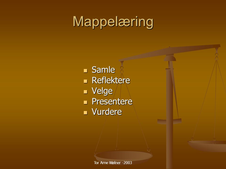 Tor Arne Wølner -2003 Digitale mapper Virtuelle rom (ClassFronter, It's learning, FirstClass) Lukkede mapper Lukkede mapper Det individuelle Vevsider Åpne mapper Åpne mapper Det kollektive Kun studenten (og læreren) Studentene kan ha innsyn i hverandres arbeider i visse tilfellerStudentene har innsyn i har innsyn i alle allemedstudenters mapper mapperMappene ligger åpne på nettet, men nettet, men noen Dokumenter er passordbelagt er passordbelagt Alt Mappeinnhold er åpent for alle på nettet