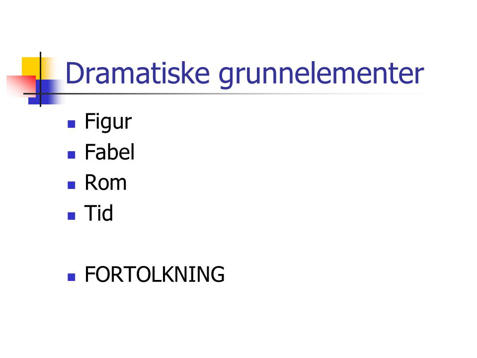 Dramatiske grunnelementer Figur Fabel Rom Tid FORTOLKNING