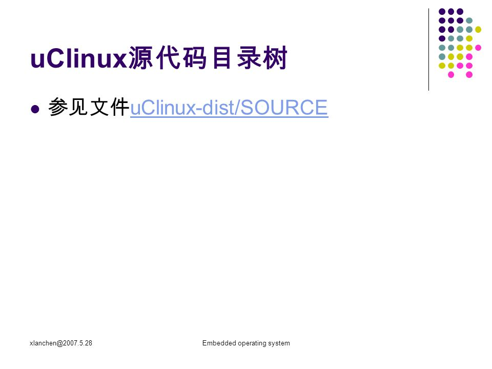 xlanchen@2007.5.28Embedded operating system uClinux 源代码目录树 参见文件 uClinux-dist/SOURCE uClinux-dist/SOURCE