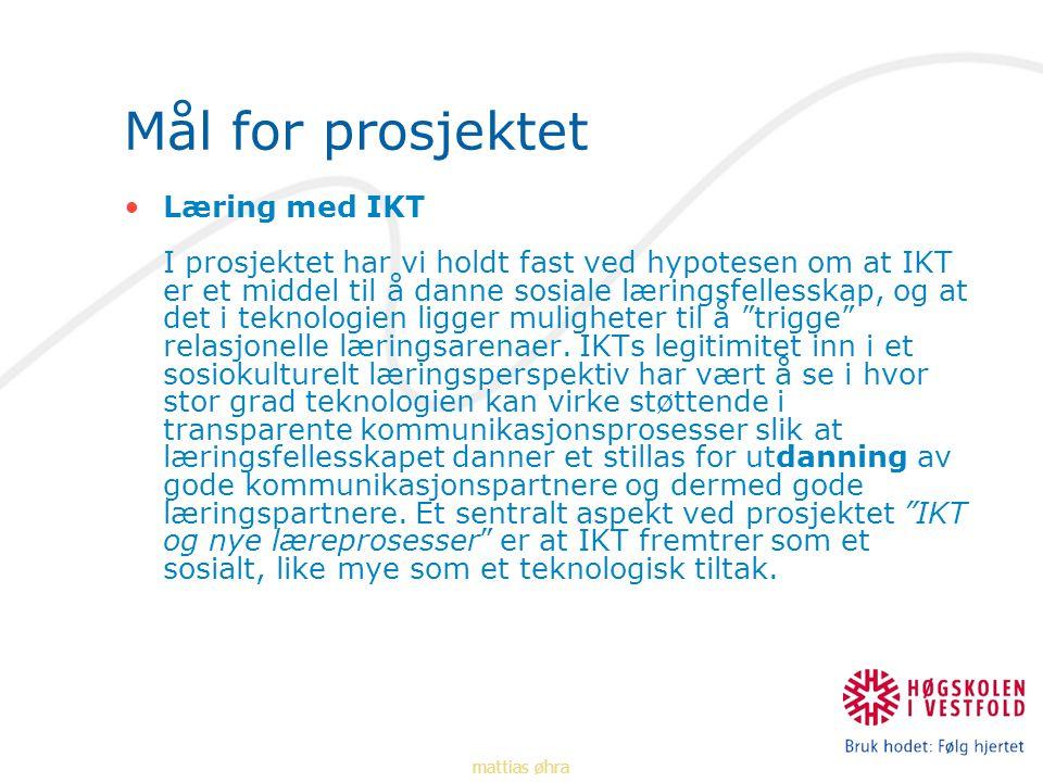 Mål for prosjektet Læring med IKT I prosjektet har vi holdt fast ved hypotesen om at IKT er et middel til å danne sosiale læringsfellesskap, og at det i teknologien ligger muligheter til å trigge relasjonelle læringsarenaer.