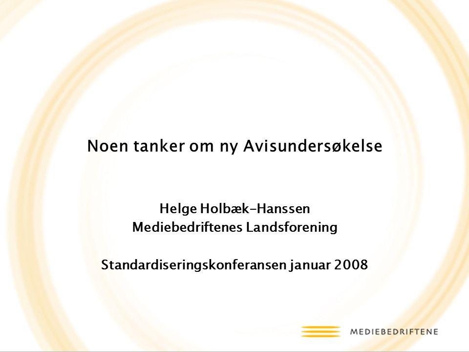 Noen tanker om ny Avisundersøkelse Helge Holbæk-Hanssen Mediebedriftenes Landsforening Standardiseringskonferansen januar 2008