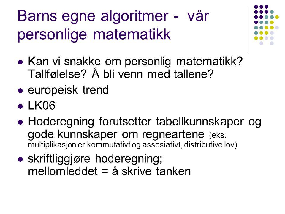 Barns egne algoritmer - vår personlige matematikk Kan vi snakke om personlig matematikk? Tallfølelse? Å bli venn med tallene? europeisk trend LK06 Hod
