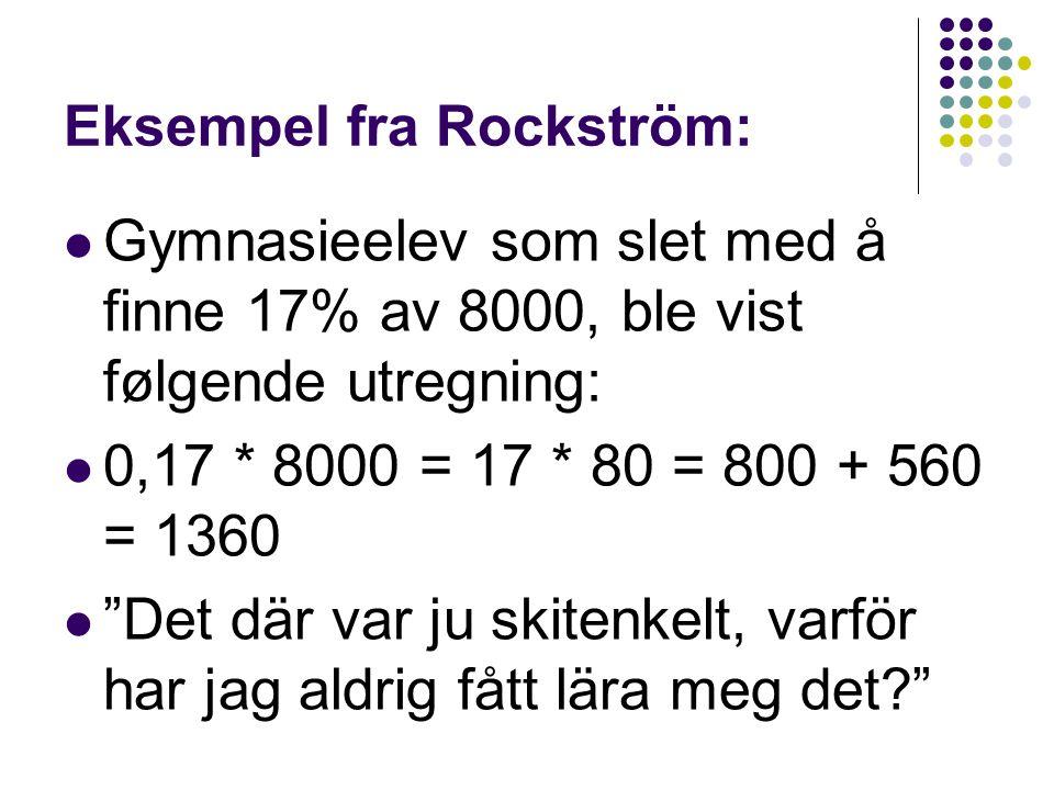 """Eksempel fra Rockström: Gymnasieelev som slet med å finne 17% av 8000, ble vist følgende utregning: 0,17 * 8000 = 17 * 80 = 800 + 560 = 1360 """"Det där"""