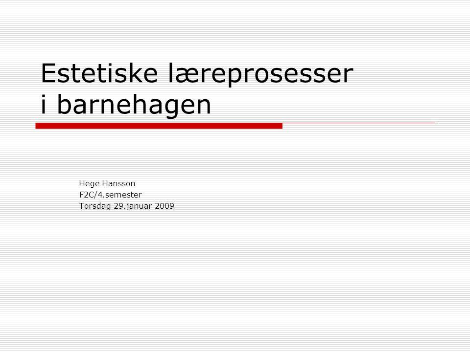 Estetiske læreprosesser i barnehagen Hege Hansson F2C/4.semester Torsdag 29.januar 2009
