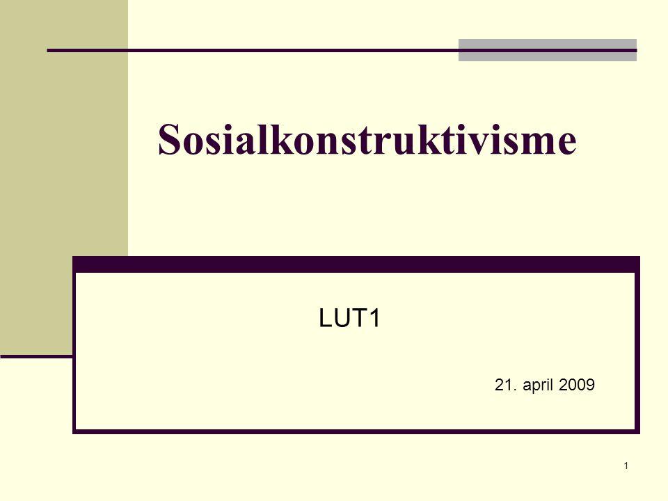 1 Sosialkonstruktivisme LUT1 21. april 2009