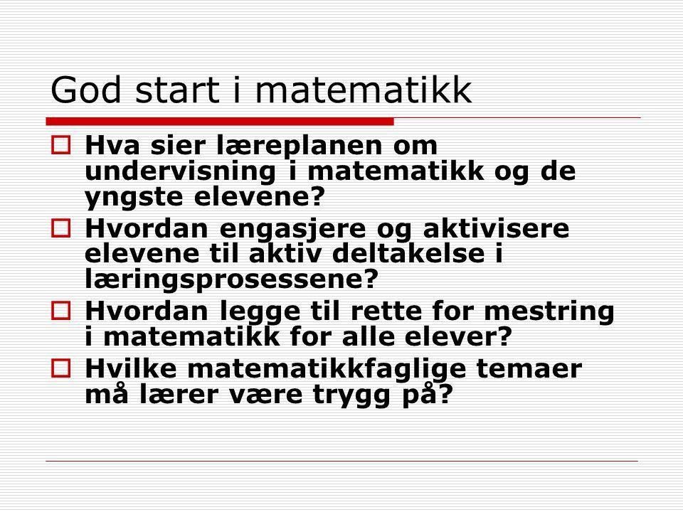 God start i matematikk  Hva sier læreplanen om undervisning i matematikk og de yngste elevene?  Hvordan engasjere og aktivisere elevene til aktiv de