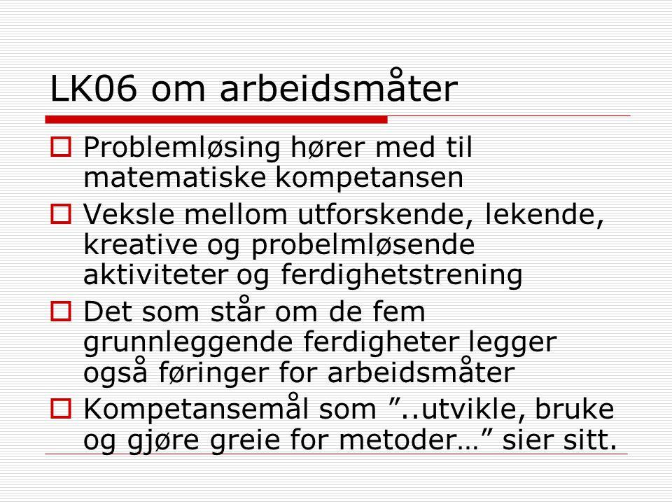 LK06 om arbeidsmåter  Problemløsing hører med til matematiske kompetansen  Veksle mellom utforskende, lekende, kreative og probelmløsende aktivitete