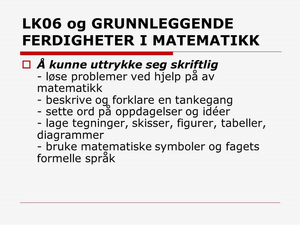LK06 og GRUNNLEGGENDE FERDIGHETER I MATEMATIKK  Å kunne uttrykke seg skriftlig - løse problemer ved hjelp på av matematikk - beskrive og forklare en
