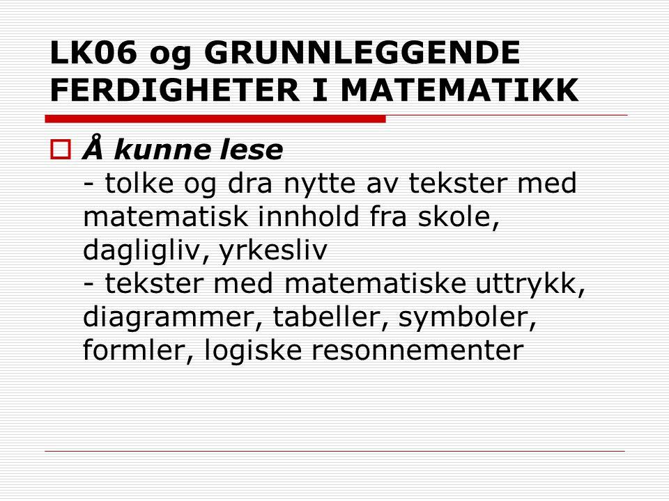 LK06 og GRUNNLEGGENDE FERDIGHETER I MATEMATIKK  Å kunne lese - tolke og dra nytte av tekster med matematisk innhold fra skole, dagligliv, yrkesliv -