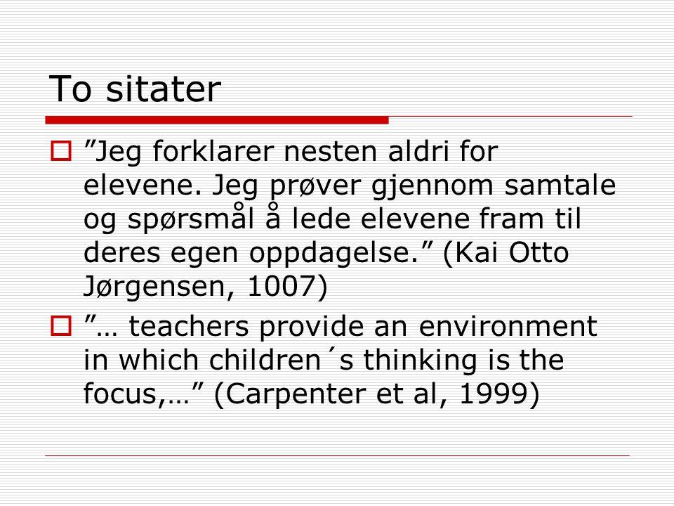 """To sitater  """"Jeg forklarer nesten aldri for elevene. Jeg prøver gjennom samtale og spørsmål å lede elevene fram til deres egen oppdagelse."""" (Kai Otto"""