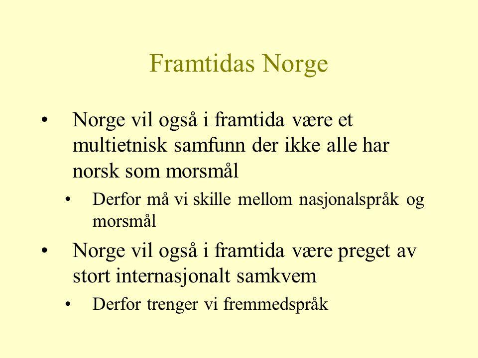 Framtidas Norge Norge vil også i framtida være et multietnisk samfunn der ikke alle har norsk som morsmål Derfor må vi skille mellom nasjonalspråk og