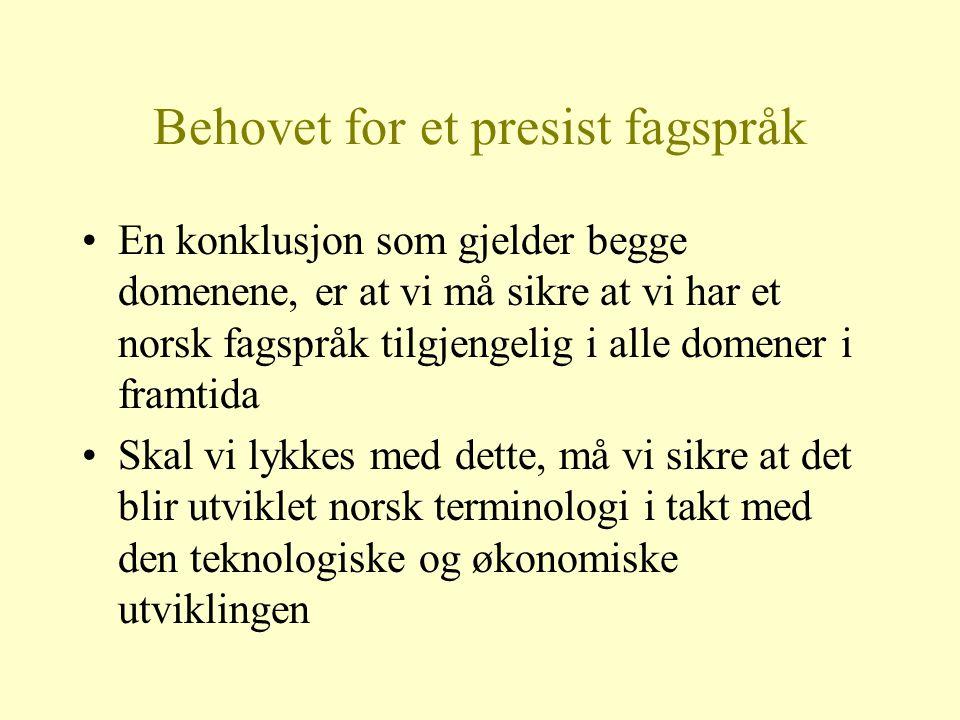 Behovet for et presist fagspråk En konklusjon som gjelder begge domenene, er at vi må sikre at vi har et norsk fagspråk tilgjengelig i alle domener i