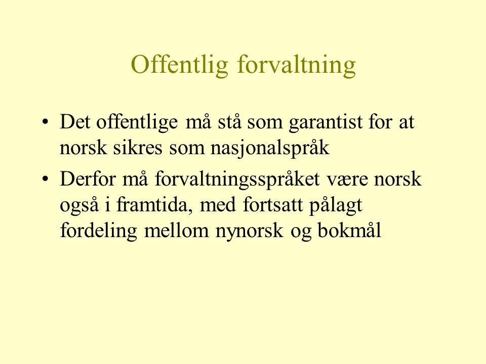 Offentlig forvaltning Det offentlige må stå som garantist for at norsk sikres som nasjonalspråk Derfor må forvaltningsspråket være norsk også i framti
