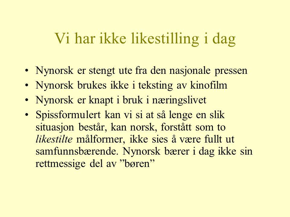 Vi har ikke likestilling i dag Nynorsk er stengt ute fra den nasjonale pressen Nynorsk brukes ikke i teksting av kinofilm Nynorsk er knapt i bruk i næ