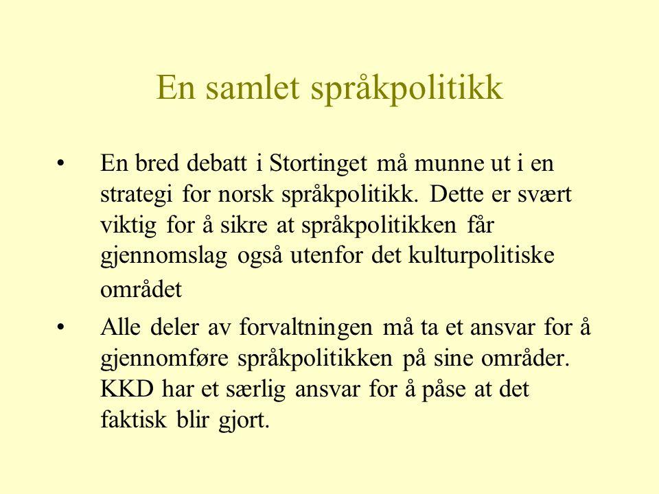 En samlet språkpolitikk En bred debatt i Stortinget må munne ut i en strategi for norsk språkpolitikk. Dette er svært viktig for å sikre at språkpolit