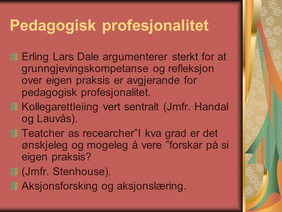 Pedagogisk profesjonalitet Erling Lars Dale argumenterer sterkt for at grunngjevingskompetanse og refleksjon over eigen praksis er avgjerande for pedagogisk profesjonalitet.