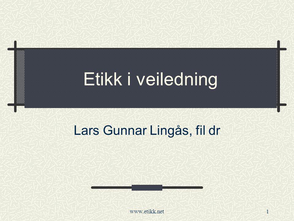 www.etikk.net1 Etikk i veiledning Lars Gunnar Lingås, fil dr