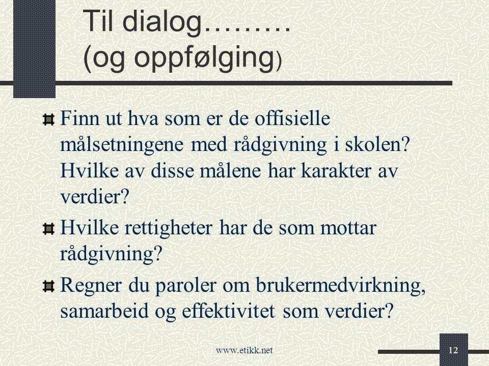 www.etikk.net12 Til dialog……… (og oppfølging ) Finn ut hva som er de offisielle målsetningene med rådgivning i skolen.