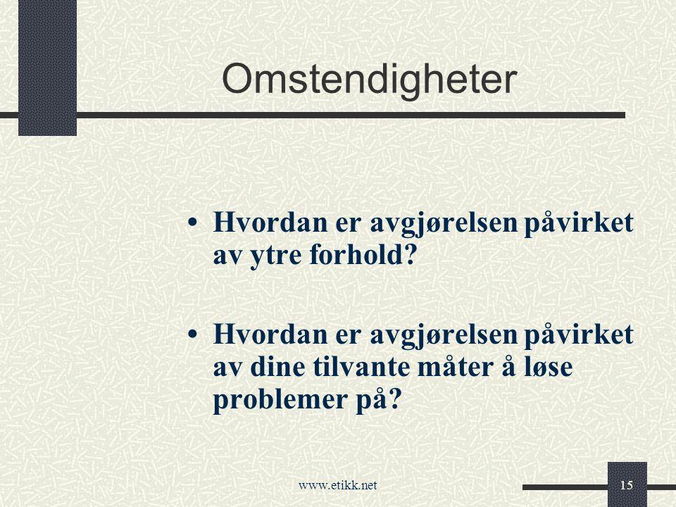 www.etikk.net15 Omstendigheter Hvordan er avgjørelsen påvirket av ytre forhold.