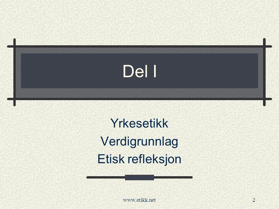 www.etikk.net2 Del I Yrkesetikk Verdigrunnlag Etisk refleksjon