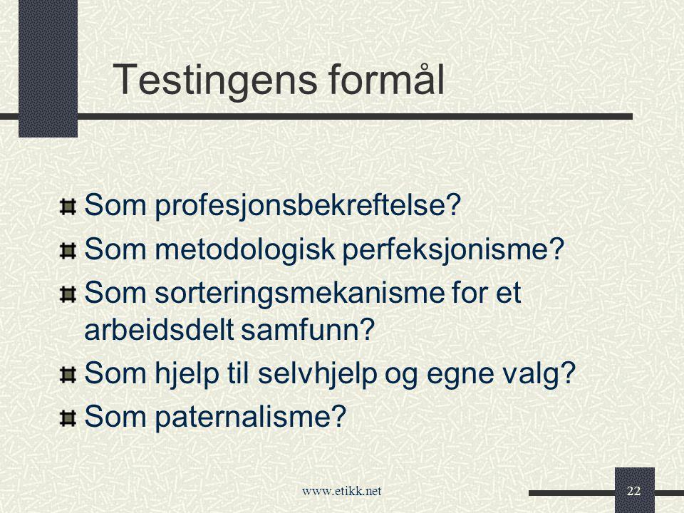 www.etikk.net22 Testingens formål Som profesjonsbekreftelse.