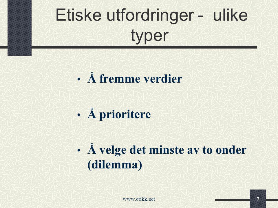 www.etikk.net7 Etiske utfordringer - ulike typer Å fremme verdier Å prioritere Å velge det minste av to onder (dilemma)