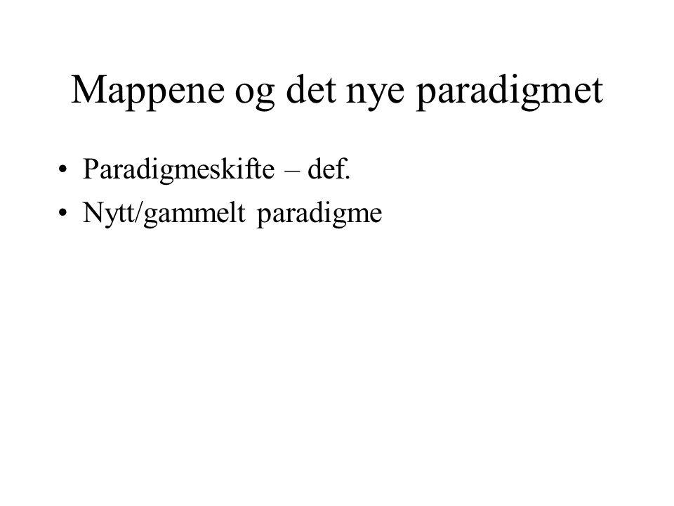 Mappene og det nye paradigmet Paradigmeskifte – def. Nytt/gammelt paradigme