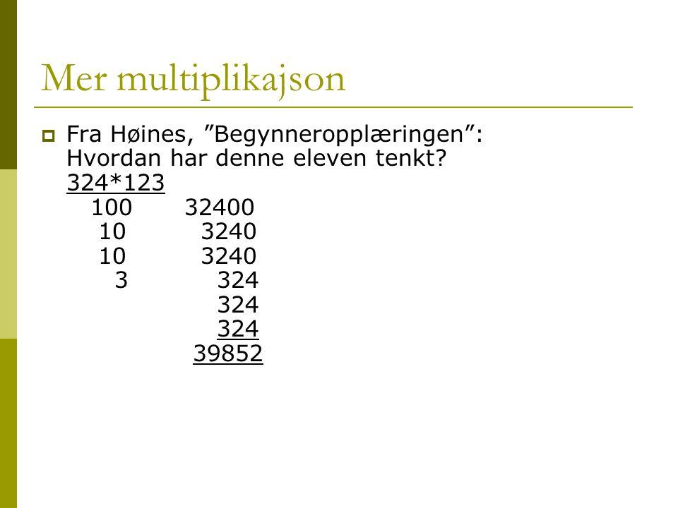 """Mer multiplikajson  Fra Høines, """"Begynneropplæringen"""": Hvordan har denne eleven tenkt? 324*123 100 32400 10 3240 10 3240 3 324 324 324 39852"""