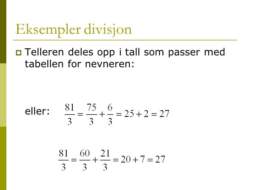 Eksempler divisjon  Telleren deles opp i tall som passer med tabellen for nevneren: eller: