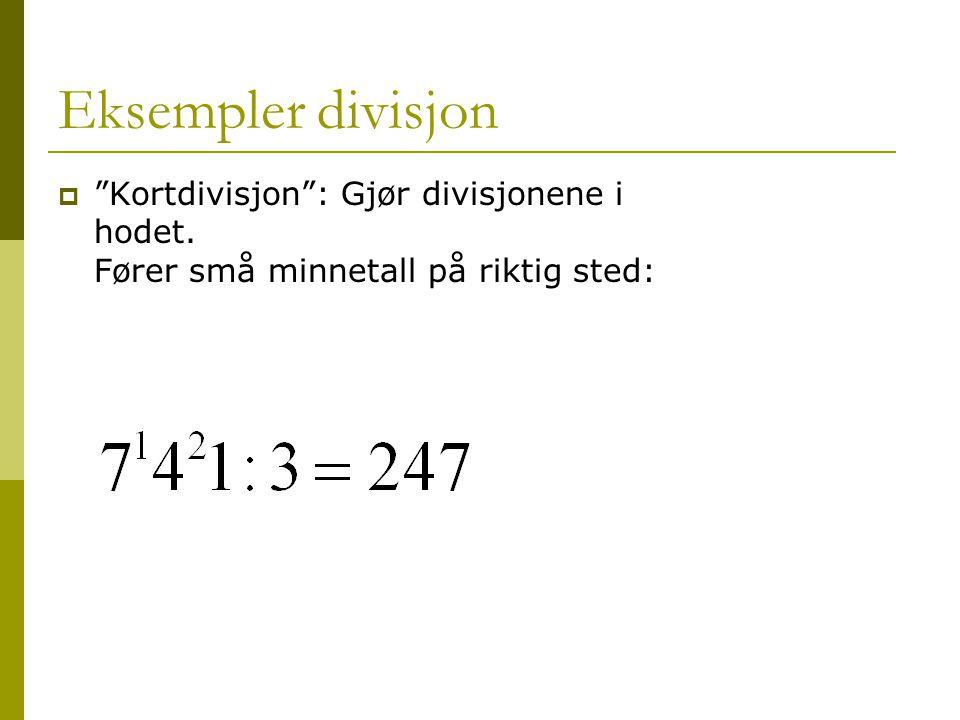 """Eksempler divisjon  """"Kortdivisjon"""": Gjør divisjonene i hodet. Fører små minnetall på riktig sted:"""