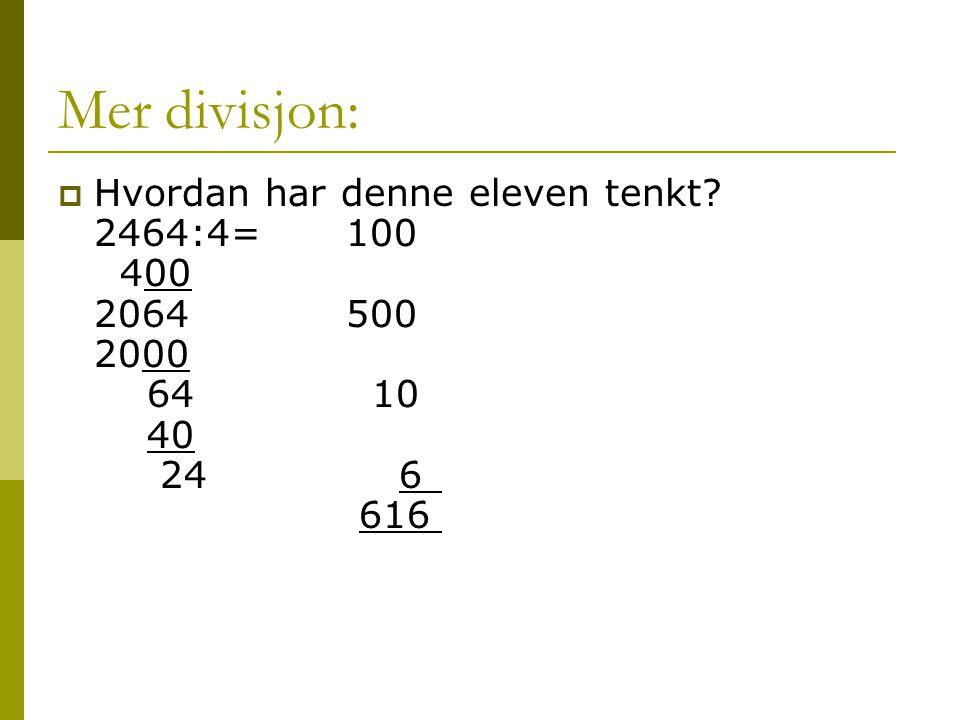 Mer divisjon:  Hvordan har denne eleven tenkt? 2464:4=100 400 2064500 2000 64 10 40 24 6 616