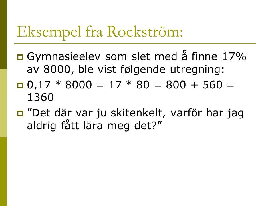 """Eksempel fra Rockström:  Gymnasieelev som slet med å finne 17% av 8000, ble vist følgende utregning:  0,17 * 8000 = 17 * 80 = 800 + 560 = 1360  """"De"""