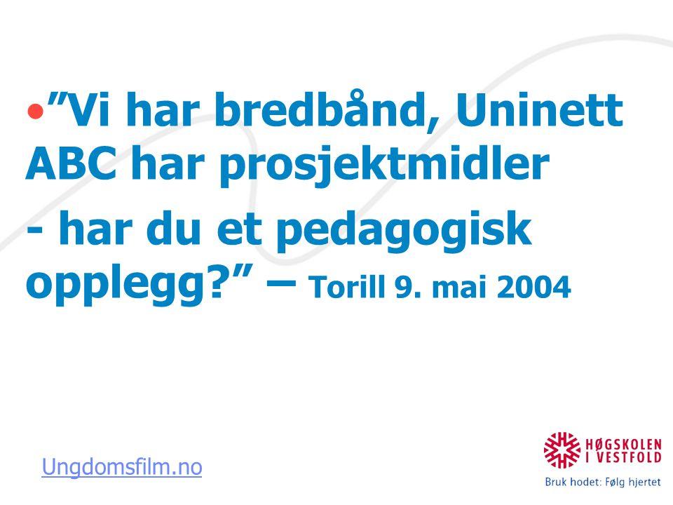 """""""Vi har bredbånd, Uninett ABC har prosjektmidler - har du et pedagogisk opplegg?"""" – Torill 9. mai 2004 Ungdomsfilm.no"""