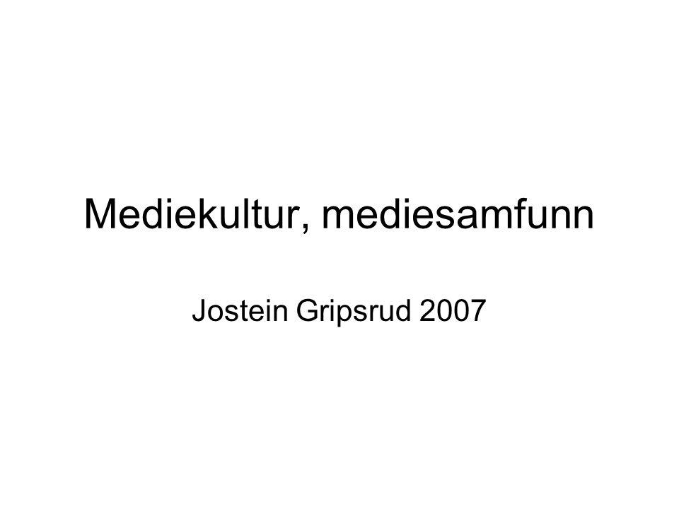 Mediekultur, mediesamfunn Jostein Gripsrud 2007