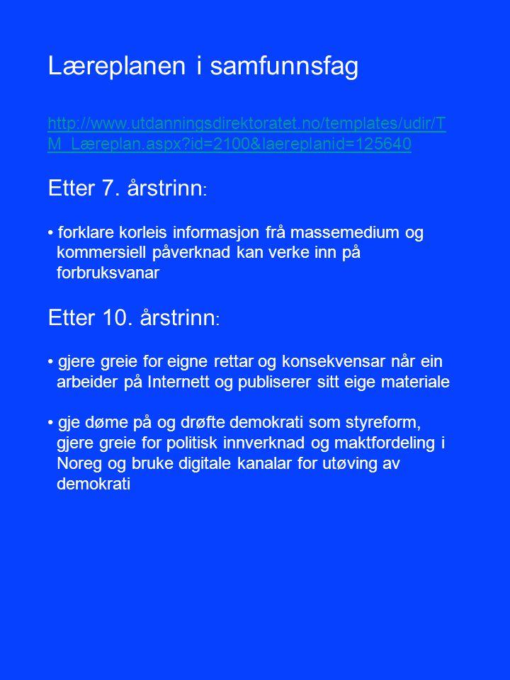 Læreplanen i samfunnsfag http://www.utdanningsdirektoratet.no/templates/udir/T M_Læreplan.aspx?id=2100&laereplanid=125640 Etter 7. årstrinn : forklare