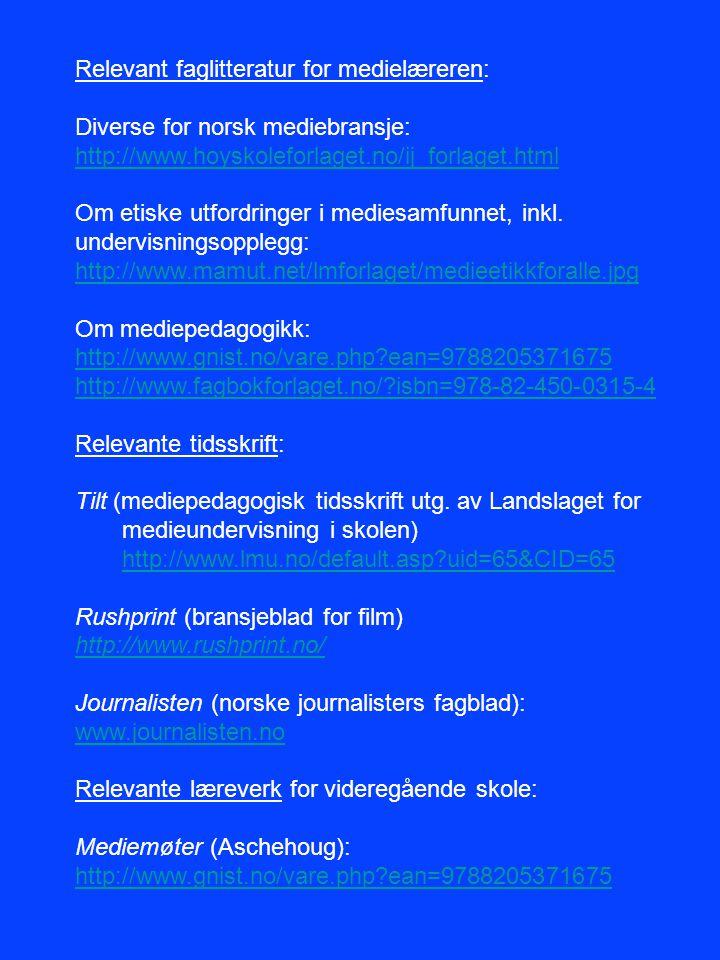 Relevant faglitteratur for medielæreren: Diverse for norsk mediebransje: http://www.hoyskoleforlaget.no/ij_forlaget.html Om etiske utfordringer i medi