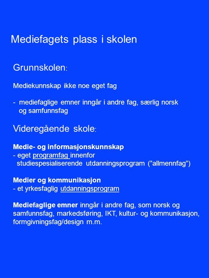 Mediefagets plass i skolen Grunnskolen : Mediekunnskap ikke noe eget fag - mediefaglige emner inngår i andre fag, særlig norsk og samfunnsfag Videregå