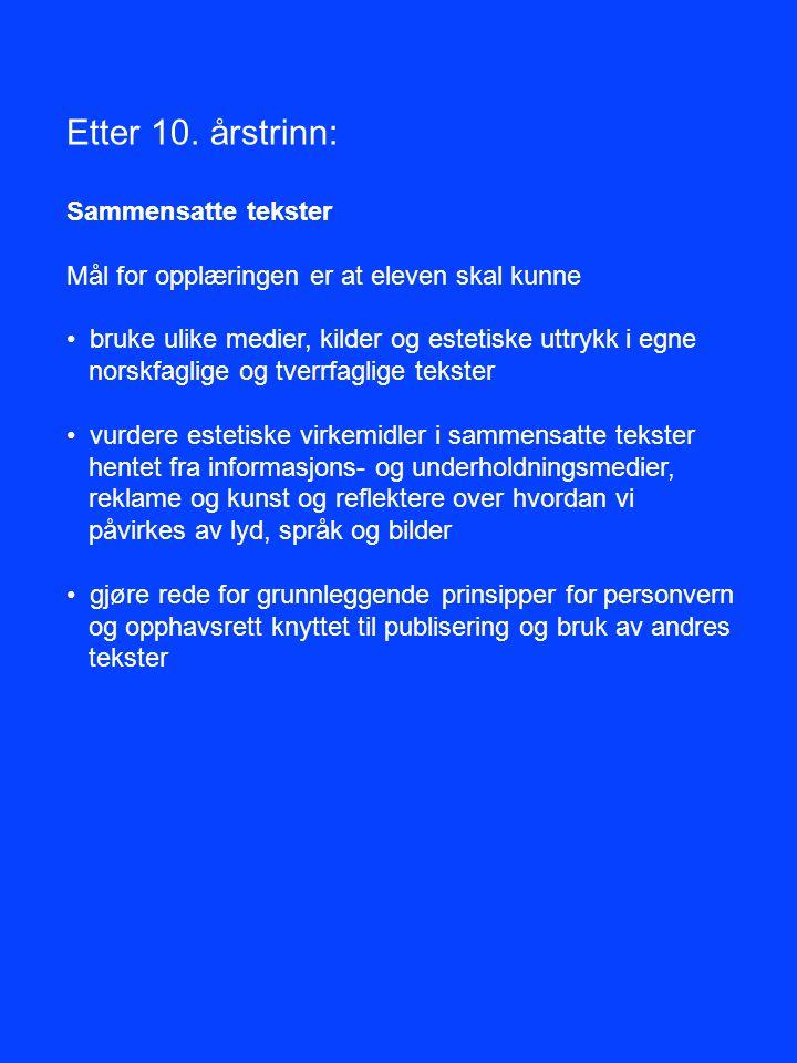 Etter 10. årstrinn: Sammensatte tekster Mål for opplæringen er at eleven skal kunne bruke ulike medier, kilder og estetiske uttrykk i egne norskfaglig