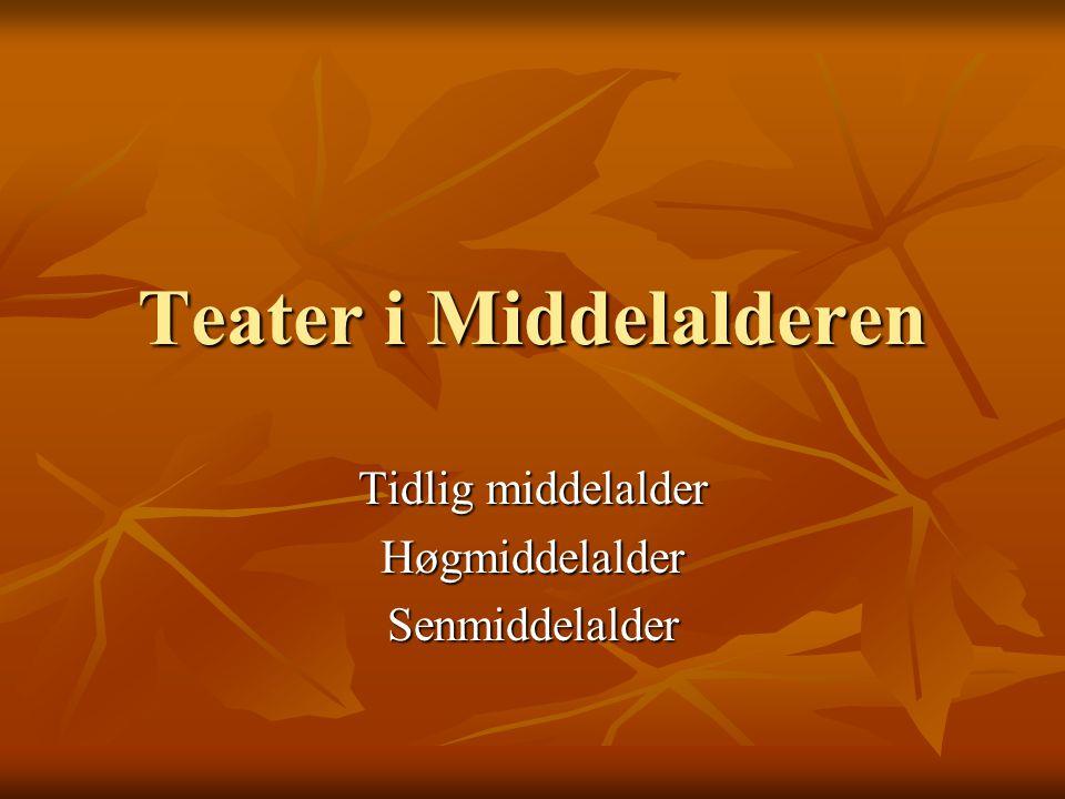 Teater i Middelalderen Tidlig middelalder HøgmiddelalderSenmiddelalder