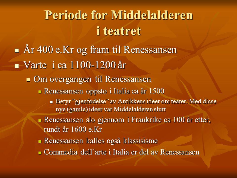 Periode for Middelalderen i teatret År 400 e.Kr og fram til Renessansen År 400 e.Kr og fram til Renessansen Varte i ca 1100-1200 år Varte i ca 1100-12