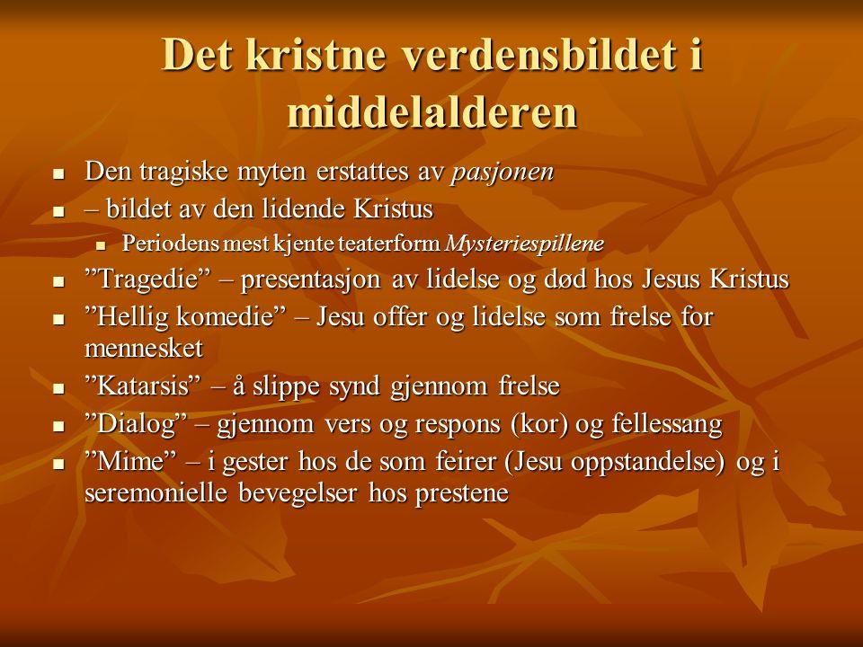 Det kristne verdensbildet i middelalderen Den tragiske myten erstattes av pasjonen Den tragiske myten erstattes av pasjonen – bildet av den lidende Kr