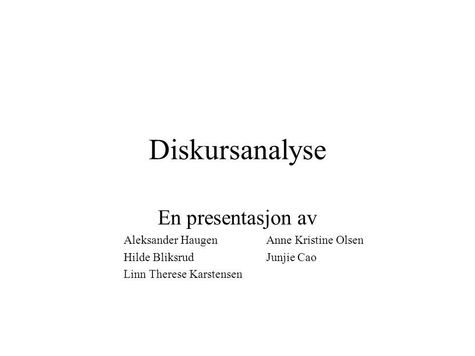 Diskursanalyse En presentasjon av Aleksander HaugenAnne Kristine Olsen Hilde BliksrudJunjie Cao Linn Therese Karstensen