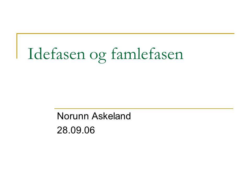 Idefasen og famlefasen Norunn Askeland 28.09.06