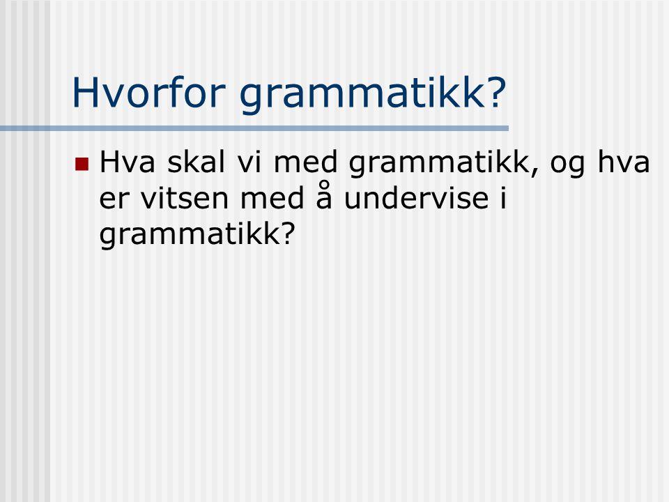 Hvorfor grammatikk? Hva skal vi med grammatikk, og hva er vitsen med å undervise i grammatikk?