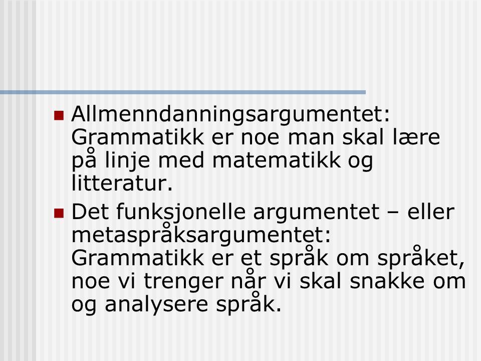Allmenndanningsargumentet: Grammatikk er noe man skal lære på linje med matematikk og litteratur. Det funksjonelle argumentet – eller metaspråksargume