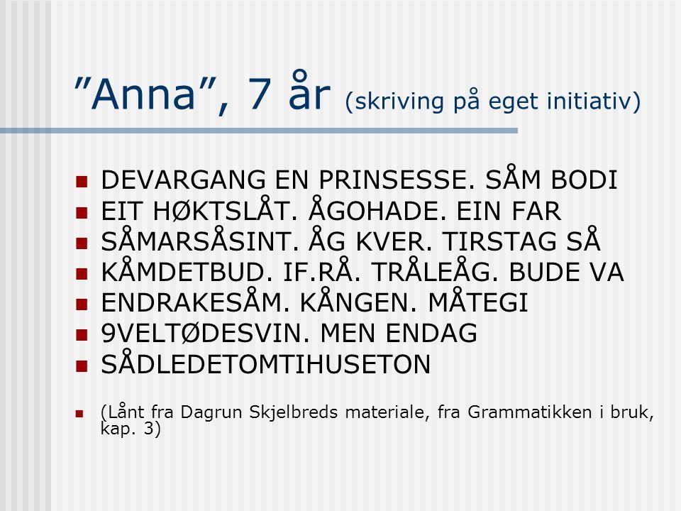 """Anna"", 7 år (skriving på eget initiativ) DEVARGANG EN PRINSESSE. SÅM BODI EIT HØKTSLÅT. ÅGOHADE. EIN FAR SÅMARSÅSINT. ÅG KVER. TIRSTAG SÅ KÅMDETBUD."