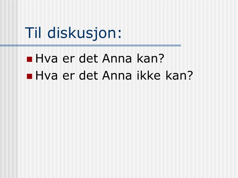 Til diskusjon: Hva er det Anna kan? Hva er det Anna ikke kan?